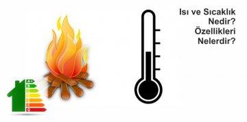 Isı ve Sıcaklık Nedir? Özellikleri Nelerdir?
